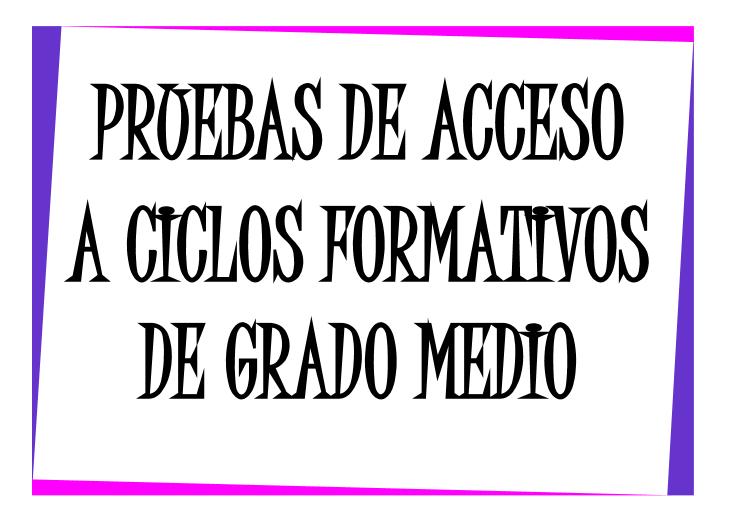 PRUEBAS DE ACCESO: Ciclos Formativos de Grado Medio