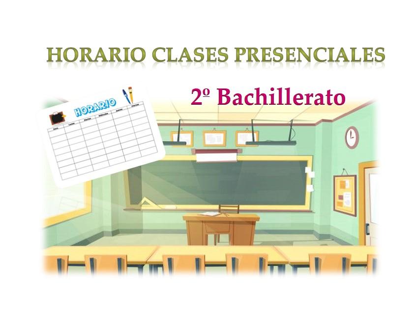 Horario Clases Presenciales 2º Bachillerato